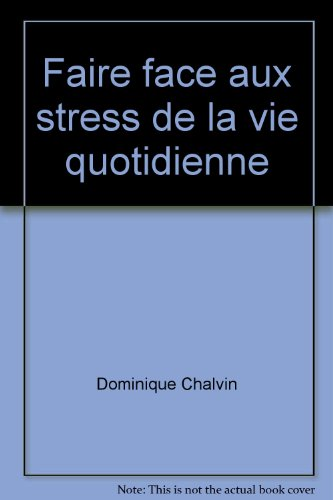 Faire face aux stress de la vie quotidienne par Dominique Chalvin (Couverture à spirales)
