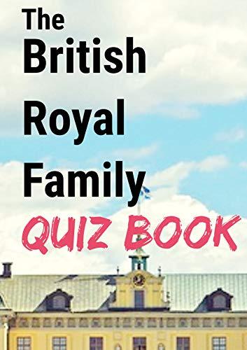 The British Royal Family Quiz Book eBook: P  Richards