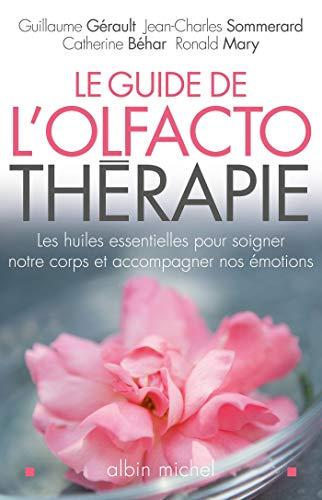 Le Guide de l'olfactothérapie : Les huiles essentielles pour soigner notre corps et accompagner nos émotions (Pratique)