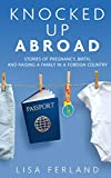 Knocked Up Abroad: Stories of pregnancy, birth, and raising a family in a foreign country (English Edition)