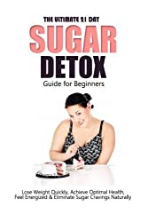The Ultimate 21 Day Sugar Detox Guide: Lose Weight Quickly, Achieve Optimal Health, Feel Energized and Eliminate Sugar Cravings Naturally by Emma Rose (2014-09-27)