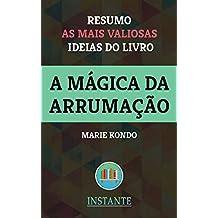 A Mágica da Arrumação - Marie Kondo: Resumo com as ideias mais valiosas do livro (Portuguese Edition)