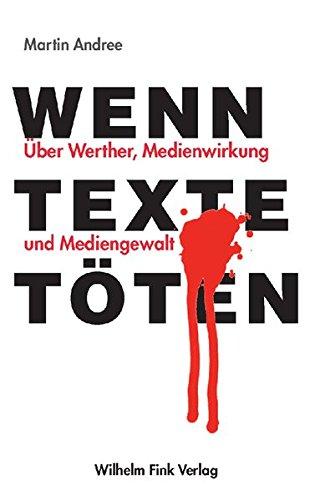 Wenn Texte töten: Über Werther, Medienwirkung und Mediengewalt