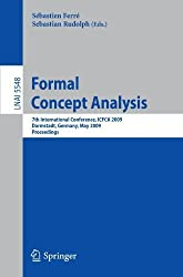 Formal Concept Analysis: 7th International Conference, ICFCA 2009 Darmstadt, Germany, May 21-24, 2009 Proceedings (Lecture Notes in Computer Science / Lecture Notes in Artificial Intelligence) (2009-06-18)