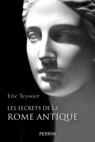 Les secrets de la Rome antique par Eric Teyssier