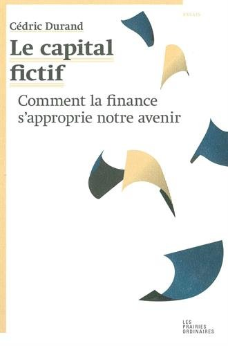 Le capital fictif : Comment la finance s'approprie notre avenir