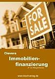 Clevere Immobilien-Finanzierung - Die besten Tipps und Tricks für Ihre Bau- & Immobilienfinanzierung! Spezialreport als E-Book im PDF-Format
