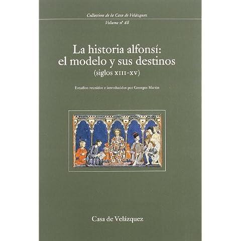 La historia alfonsí: el modelo y sus destinos (siglos XIII-XV) (Collection de la Casa de Velázquez)