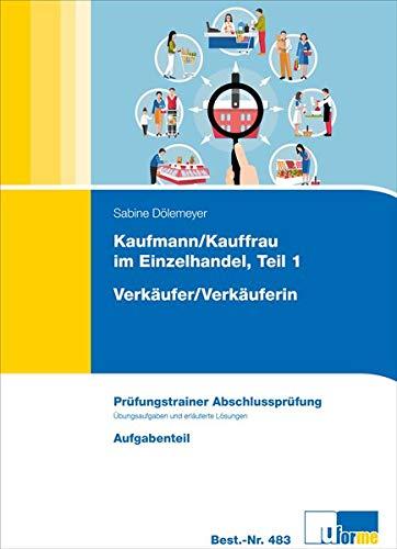 Kaufmann/Kauffrau im Einzelhandel Teil 1 und Verkäufer/Verkäuferin: Prüfungstrainer Abschlussprüfung (AO 2017)