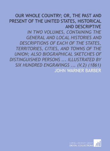 Our whole country; or, The past and present of the United States, historical and descriptive: In two volumes, containing the general and local ... by six hundred engravings ... (v.2) (1861)