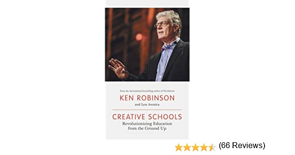 Creative Schools: Revolutionizing Education from the Ground Up ...