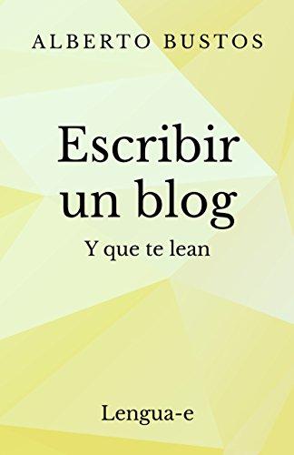 Escribir un blog: y que te lean (Blog de Lengua nº 3) por Alberto Bustos