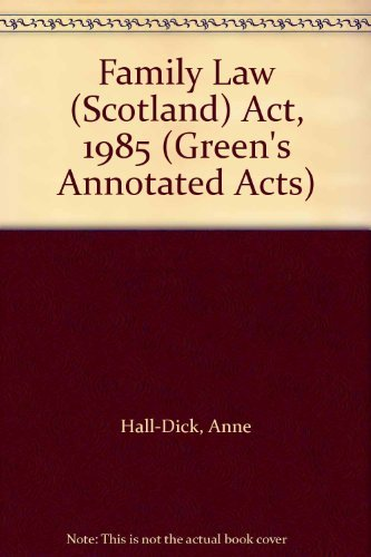 Family Law (Scotland) Act, 1985 (Green's Annotated Acts) by Anne Hall-Dick (2000-05-25)
