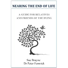 Nearing the End of Life - a Guide for Relatives and Friends of the Dying