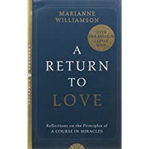 """A Return to Love: Reflections on the Principles of a """"Course in Miracles"""""""