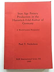 Iron Age Pottery Production in the Hunsruck-Eifel Kultur of Germany (British Archaeological Reports International Series)