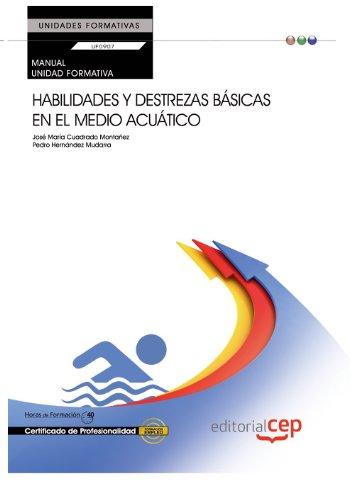 Manual. Habilidades y destrezas básicas en el medio acuático (UF0907:Transversal). Certificados de profesionalidad por From Ed. Cep