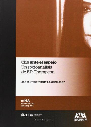 Clío ante el espejo: Un socioanálisis de E.P. Thomson (Monografías. Historia y Arte)