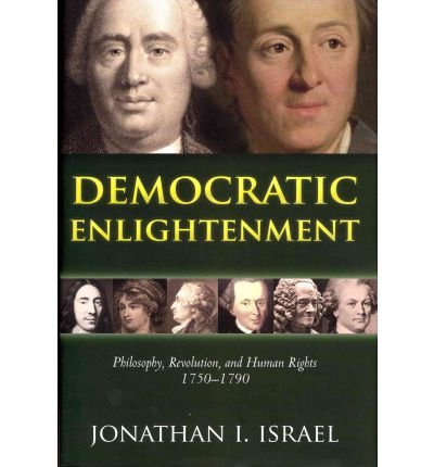 [( Democratic Enlightenment: Philosophy, Revolution, and Human Rights 1750-1790 )] [by: Jonathan Israel] [Sep-2011]