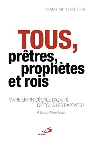 Tous, prêtres, prophètes et rois ! : Vivre enfin l'égale dignité de tous les baptisés