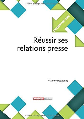 Réussir ses relations presse par M Vianney Huguenot