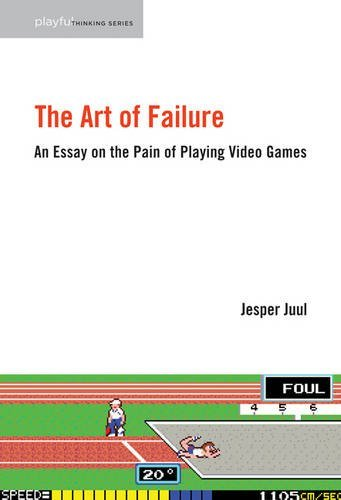 The Art of Failure: An Essay on the Pain of Playing Video Games (Playful Thinking) por Jesper Juul
