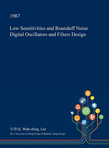 Low Sensitivities and Roundoff Noise Digital Oscillators and Filters Design