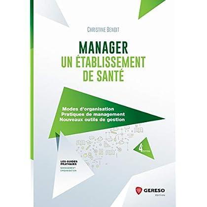 Manager un établissement de santé: Modes d'organisation. Pratiques de management. Nouveaux outils de gestion