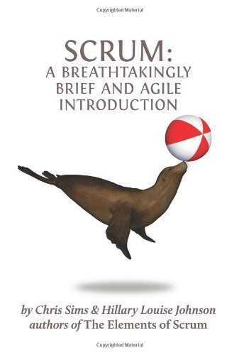 Scrum: a Breathtakingly Brief and Agile Introduction by Chris Sims (2012-04-03)