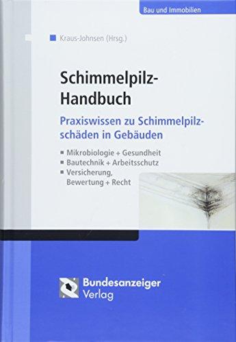 Schimmelpilz-Handbuch: Praxiswissen zu Schimmelpilzschäden in Gebäuden: Mikrobiologie + Gesundheit; Bautechnik + Arbeitsschutz; Versicherung, Bewertung + Recht