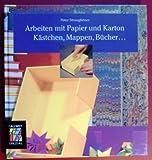 Callwey Creativ Spezial: Arbeiten mit Papier und Karton - Kästchen, Mappen, Bücher.