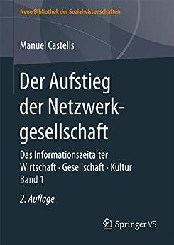 Der Aufstieg der Netzwerkgesellschaft: Das Informationszeitalter. Wirtschaft. Gesellschaft. Kultur. Band 1 (Neue Bibliothek der Sozialwissenschaften)