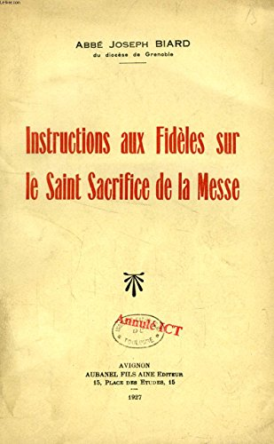 Instructions aux Fidles sur le Saint Sacrifice de la Messe