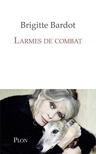 Larmes de combat par Brigitte BARDOT, Anne-Cécile HUPRELLE