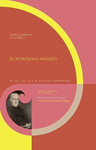 El astrólogo fingido (Biblioteca Áurea Hispánica/ Comedias completas de Calderón nº 73) por Pedro Calderón de la Barca