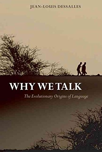 [Why We Talk: The Evolutionary Origins of Language] (By: Jean-Louis Dessalles) [published: August, 2009]