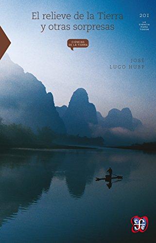 El relieve de la Tierra y otras sorpresas (La Ciencia Para Todos nº 201) por José Lugo Hubp