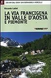 La via Francigena in Valle d'Aosta e Piemonte. 200 km dal Gran San Bernardo a Vercelli
