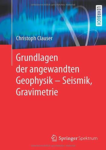 Grundlagen der angewandten Geophysik - Seismik, Gravimetrie
