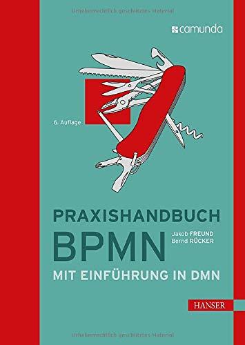 Praxishandbuch BPMN: Mit Einführung in DMN (Business Freunde)