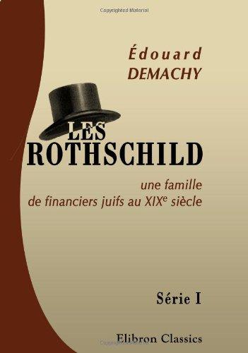 Les Rothschild, une famille de financiers juifs au XIXe siècle: Série 1: L'origine des milliards. L'ancêtre. Waterloo. La Bourse de Longres. Nathan Mayer de Rothschild et sa descendance. 3-e édition