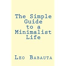 The Simple Guide to a Minimalist Life by Leo Babauta (2009-10-26)