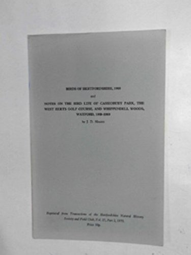 Birds of Hertfordshire 1969, and Notes on the bird life of Cassiobury Park, the West Herts Golf Course, and Whippendell Woods, Watford, 1909-1969 par J.D. MAGEE