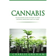 Cannabis: The Beginners Guide on How to Start Growing Marijuana Plants at Home