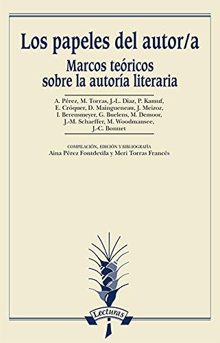 Los papeles del autor/a. Marcos teóricos sobre la autoría literaria (Bibliotheca Philologica. Serie Lecturas)