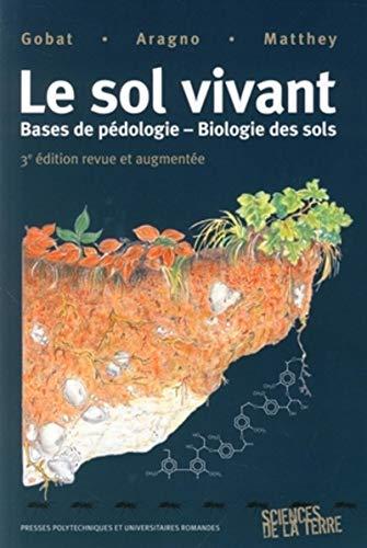 Le sol vivant : Bases de pédologie, Biologie des sols: Base de pédologie-biologie des sols (Science et ingénierie de l'environnement)