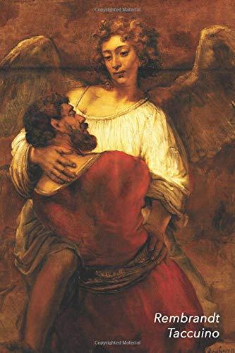 Rembrandt Taccuino: Giacobbe lotta con l'angelo | Perfetto per Prendere Appunti | Ideale per la Scuola, lo Studio, le Ricette o le Password | Bel Diario