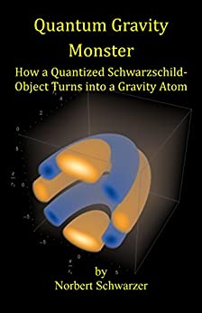 Quantum Gravity Monster: How a Quantized Schwarzschild-Object Turns into a Gravity Atom (English Edition) di [Schwarzer, Norbert]