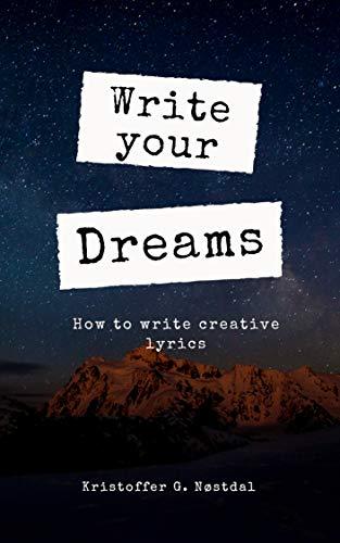 Write Your Dreams: How to Write Creative Lyrics (English Edition)