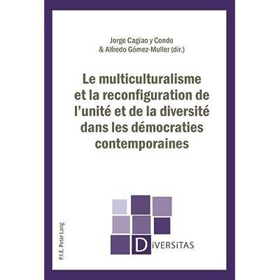 Le multiculturalisme et la reconfiguration de l'unité et de la diversité dans les démocraties contem